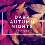 Playlist: Dark Autumn Nights