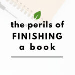 The Perils of Finishing a Book