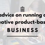 Advice on running a creative  product-based business